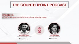 counterpoint podcast covid 19 impact on smartphone manufacturing