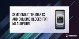 Counterpoint Semiconductor Giants Add Building Blocks for 5G Adoption (1)