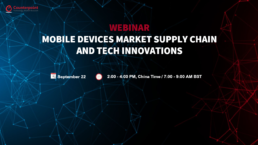 Counterpoint Webinar: Mobile Devices Market, Supply Chain and tech innovations